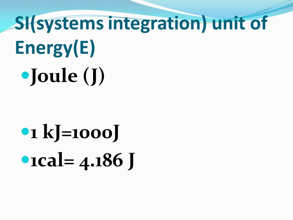 SI(systems integration) unit of Energy(E)