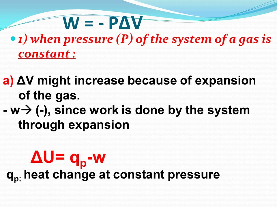 W = - PΔV 1) when pressure (P) of the system of a gas is constant :