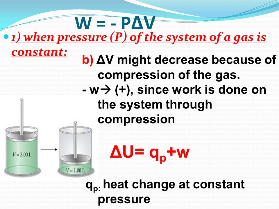 W = - PΔV 1) when pressure (P) of the system of a gas is constant: