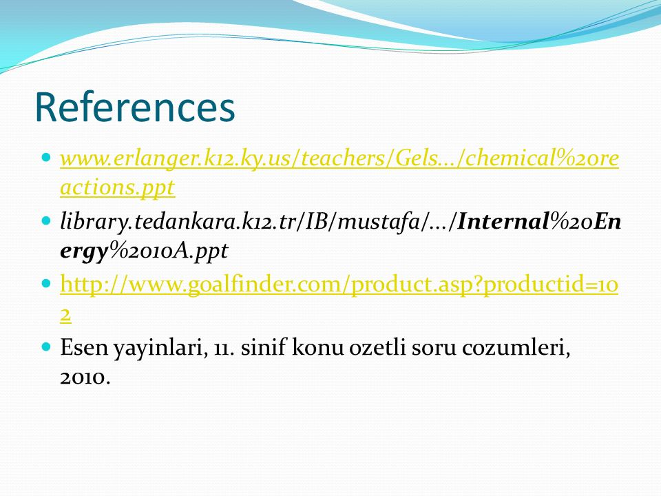 Referenceswww.erlanger.k12.ky.us/teachers/Gels.../chemical%20reactions.ppt. library.tedankara.k12.tr/IB/mustafa/.../Internal%20Energy%2010A.ppt.