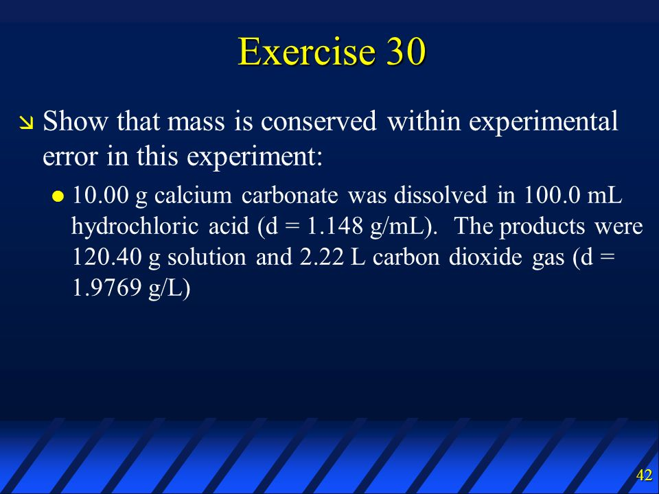 Exercise 30 Show that mass is conserved within experimental error in this experiment: