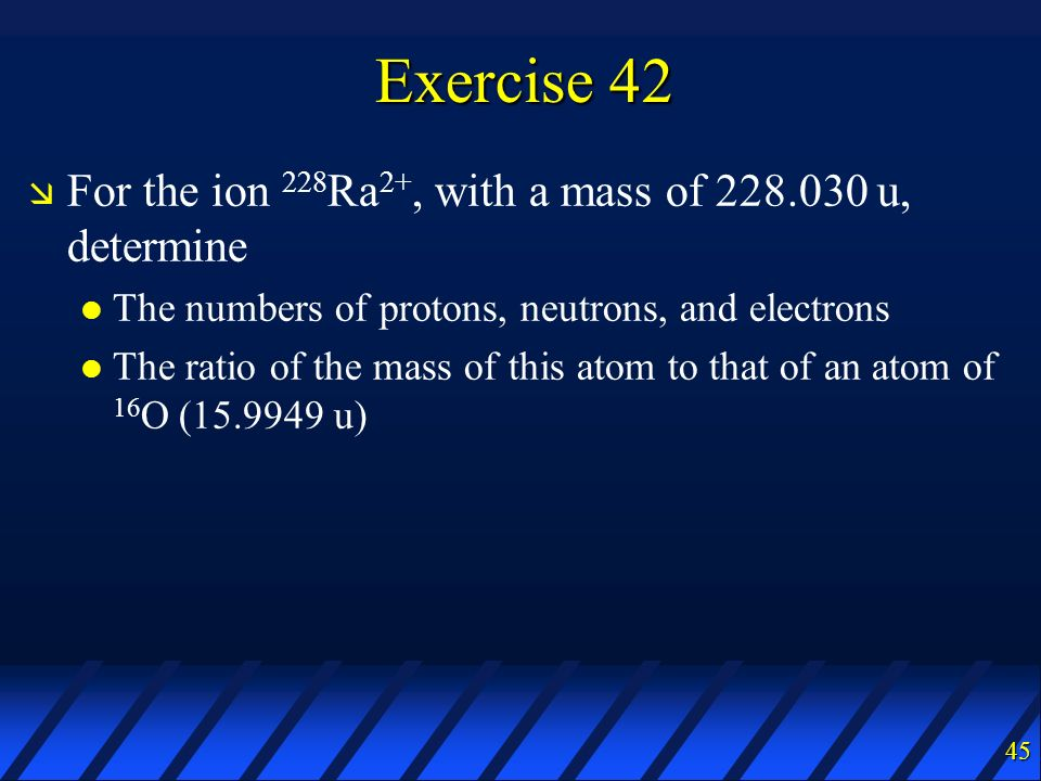 Exercise 42 For the ion 228Ra2+, with a mass of 228.030 u, determine