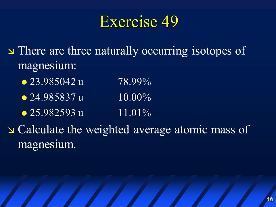Exercise 49 There are three naturally occurring isotopes of magnesium:
