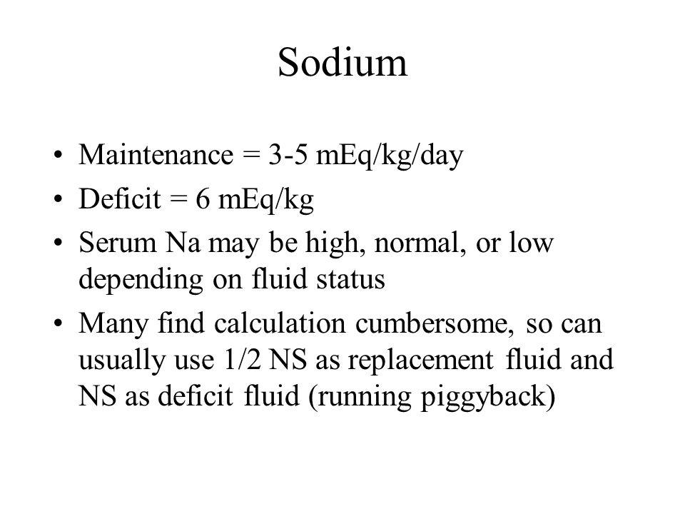 Sodium Maintenance = 3-5 mEq/kg/day Deficit = 6 mEq/kg