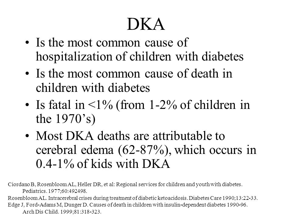 DKAIs the most common cause of hospitalization of children with diabetes. Is the most common cause of death in children with diabetes.