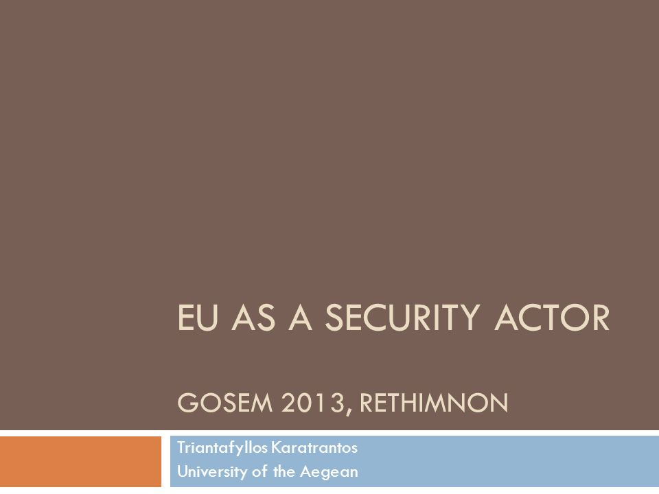 EU as A Security Actor GOSEM 2013, rethimnon