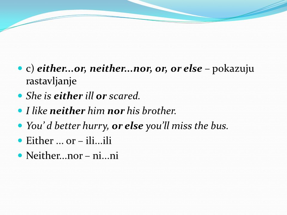 c) either...or, neither...nor, or, or else – pokazuju rastavljanje