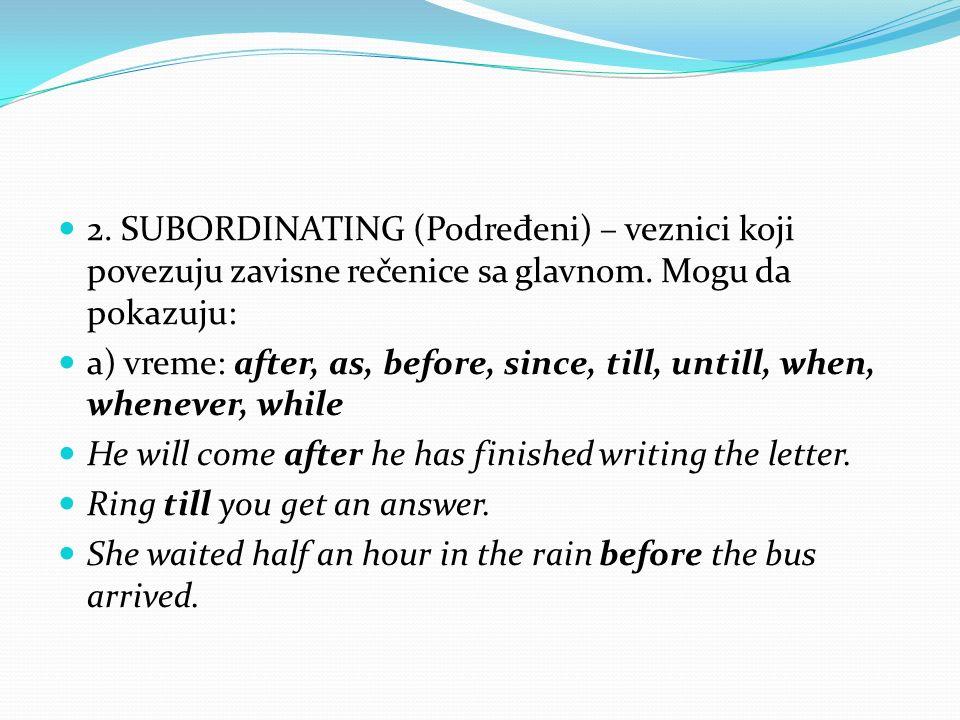 2. SUBORDINATING (Podređeni) – veznici koji povezuju zavisne rečenice sa glavnom. Mogu da pokazuju: