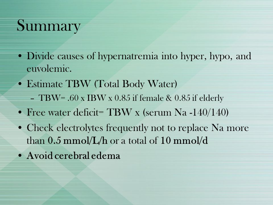 SummaryDivide causes of hypernatremia into hyper, hypo, and euvolemic. Estimate TBW (Total Body Water)