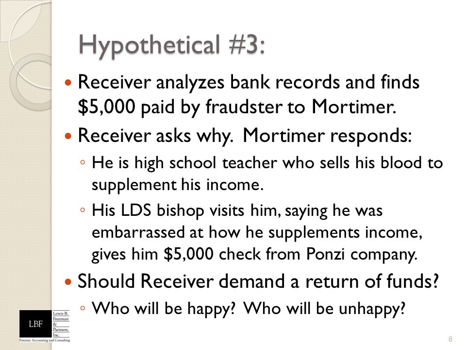 Hypothetical #3: Receiver analyzes bank records and finds $5,000 paid by fraudster to Mortimer. Receiver asks why. Mortimer responds:
