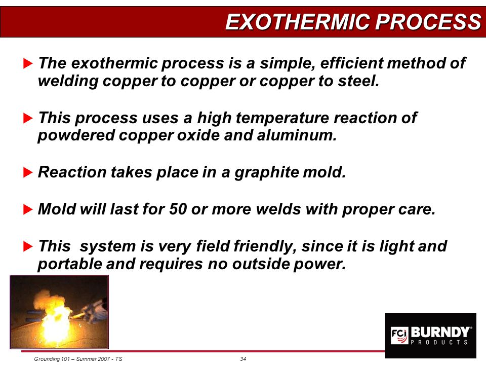 EXOTHERMIC PROCESS The exothermic process is a simple, efficient method of welding copper to copper or copper to steel.