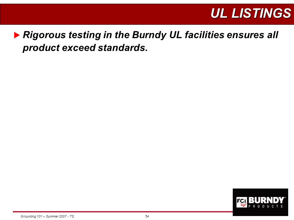 UL LISTINGS Rigorous testing in the Burndy UL facilities ensures all product exceed standards.