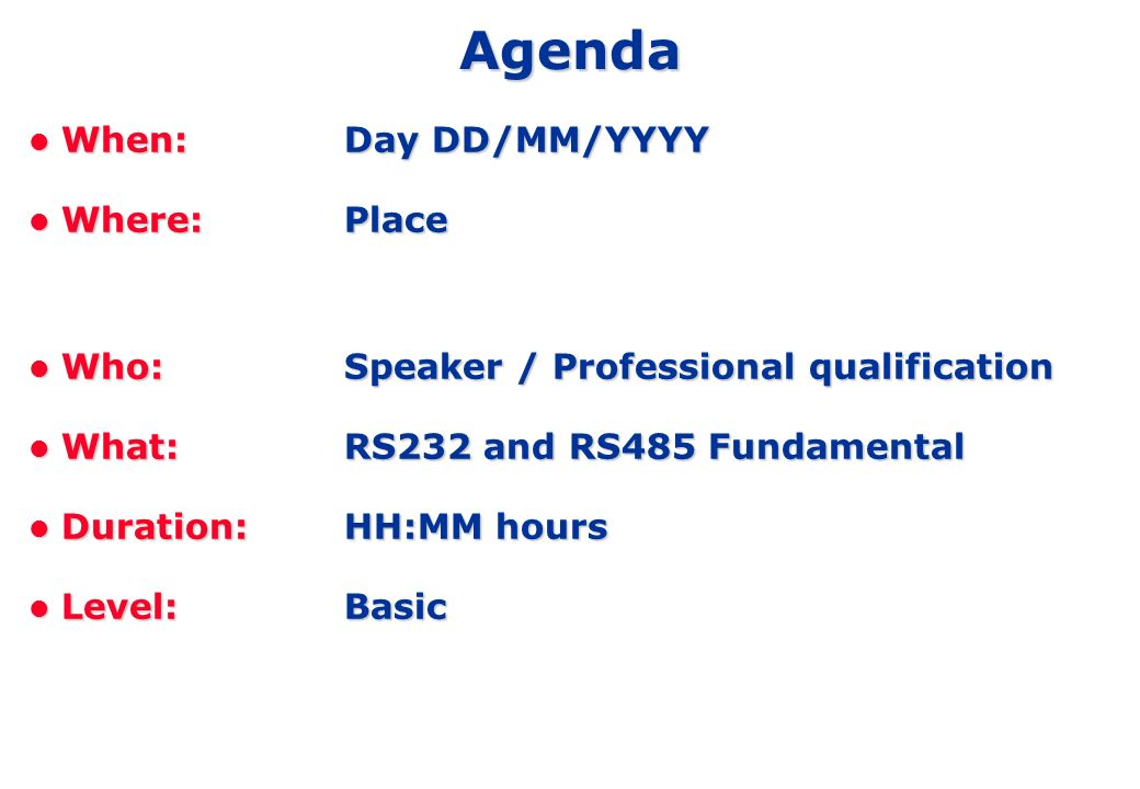 Agenda When: Day DD/MM/YYYY Where: Place