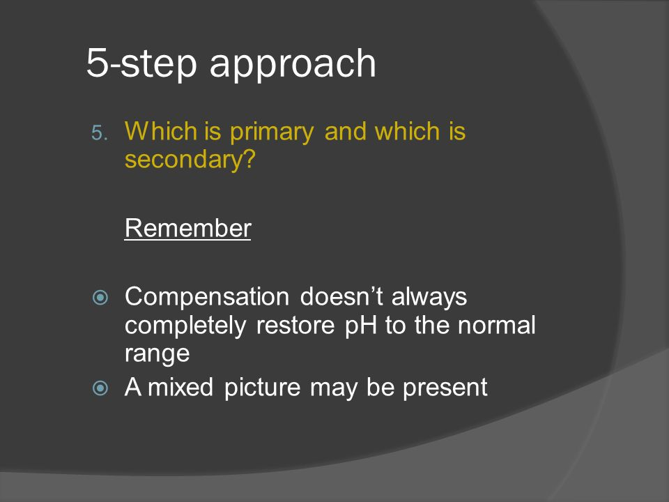 5-step approach Which is primary and which is secondary Remember