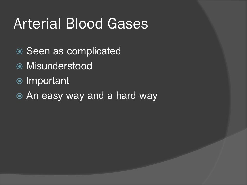 Arterial Blood Gases Seen as complicated Misunderstood Important
