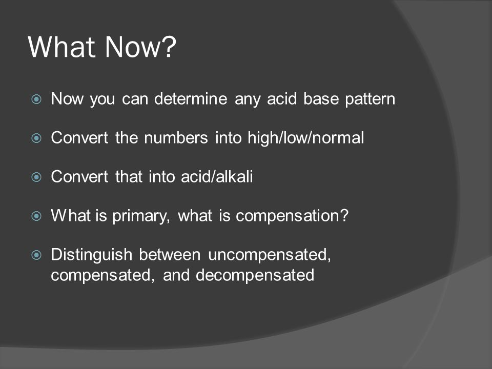What Now Now you can determine any acid base pattern