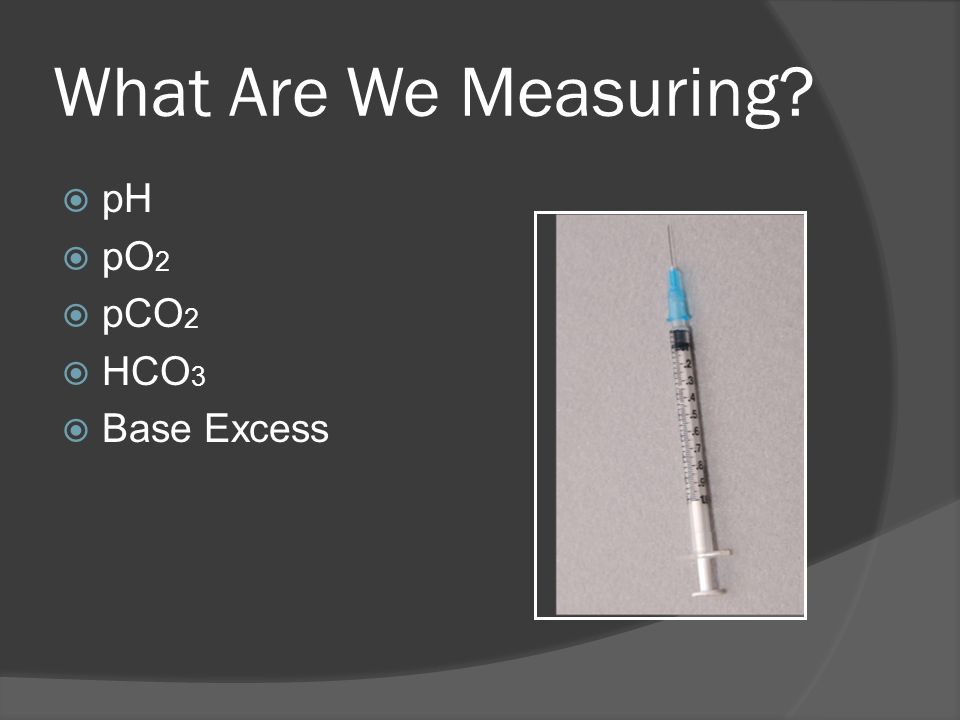 What Are We Measuring pH pO2 pCO2 HCO3 Base Excess