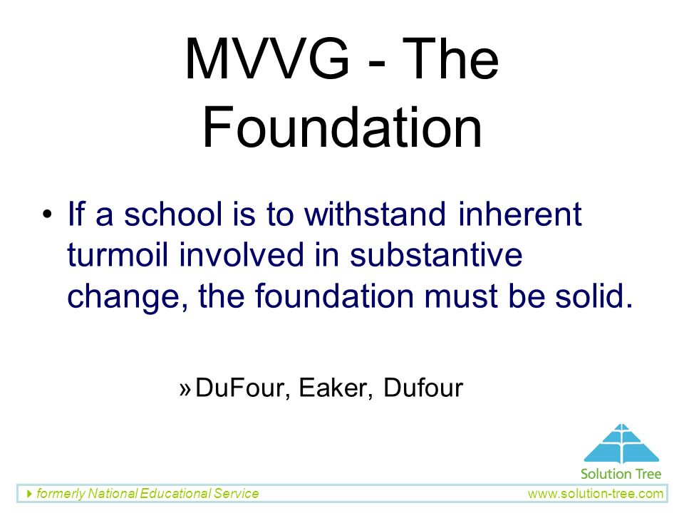 MVVG - The Foundation If a school is to withstand inherent turmoil involved in substantive change, the foundation must be solid.