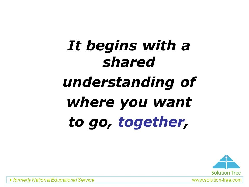 It begins with a shared understanding of where you want to go, together,