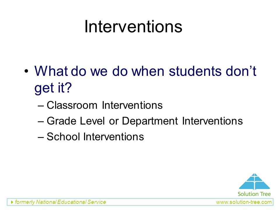 Interventions What do we do when students don't get it
