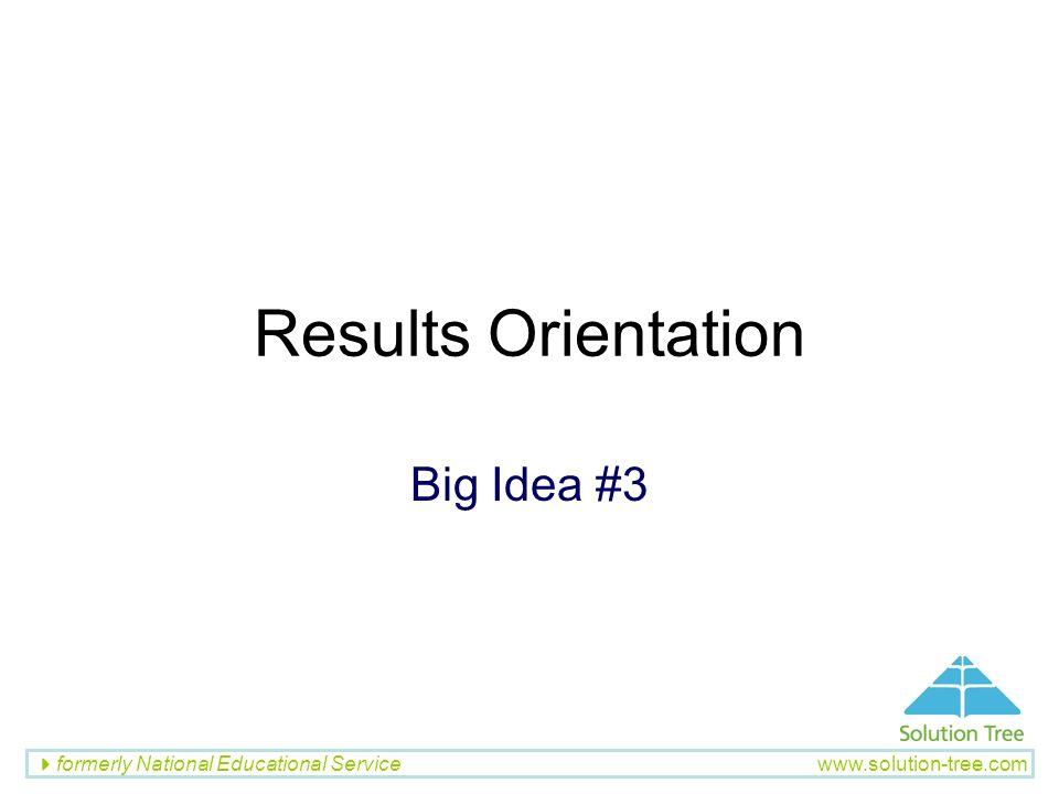 Results Orientation Big Idea #3