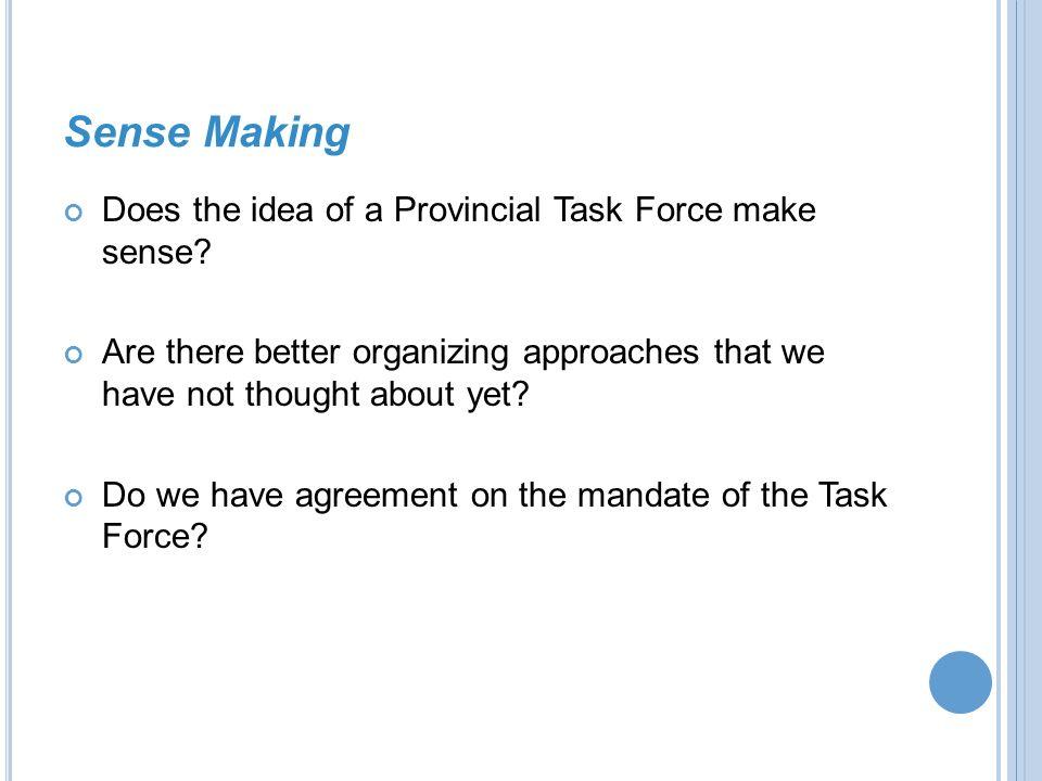 Sense Making Does the idea of a Provincial Task Force make sense