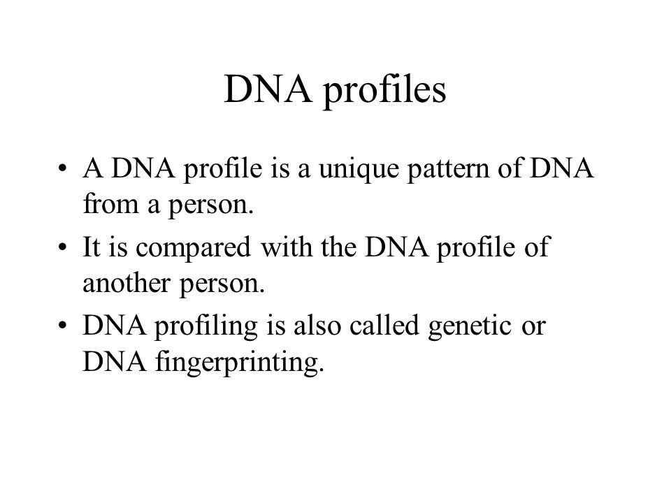 DNA profiles A DNA profile is a unique pattern of DNA from a person.