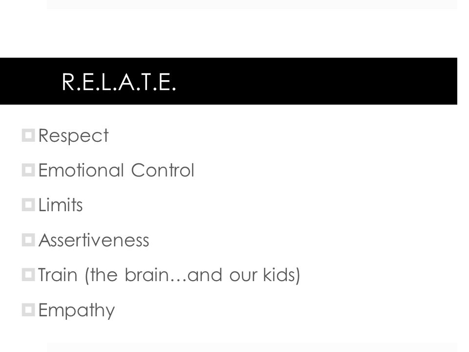 R.E.L.A.T.E. Respect Emotional Control Limits Assertiveness