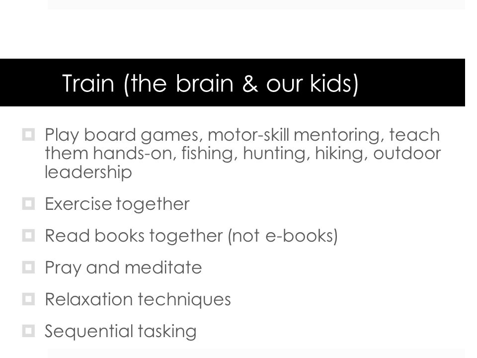Train (the brain & our kids)