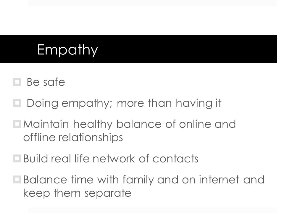 Empathy Be safe Doing empathy; more than having it