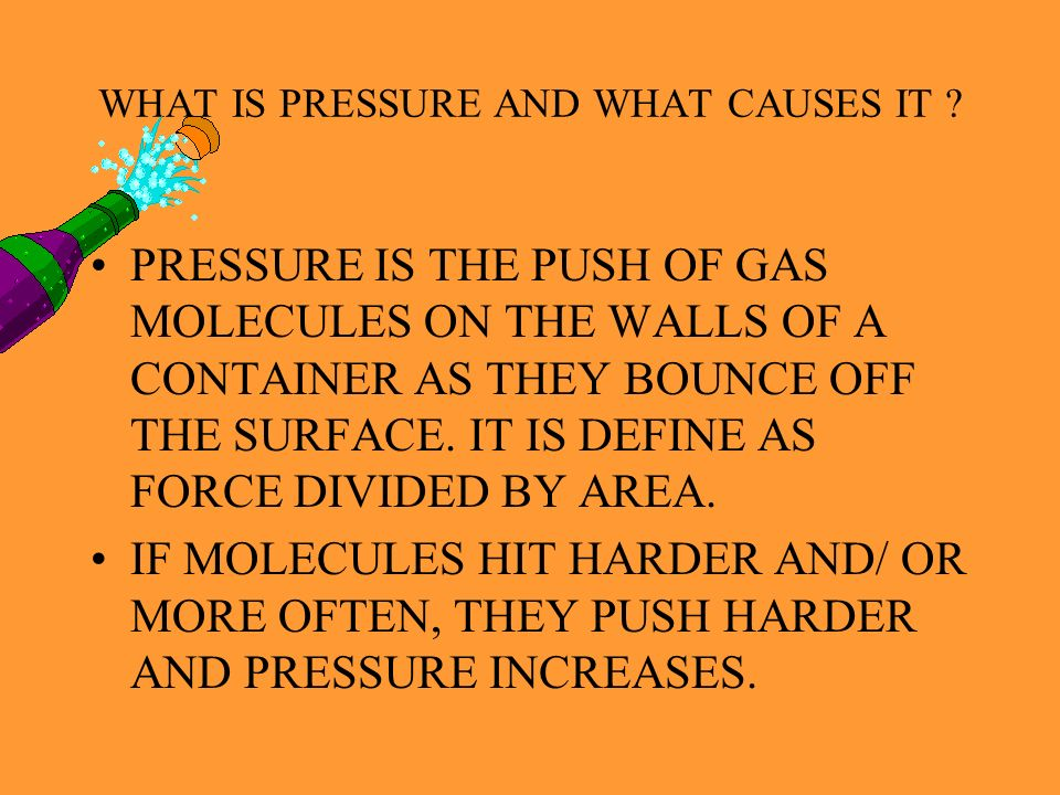 WHAT IS PRESSURE AND WHAT CAUSES IT
