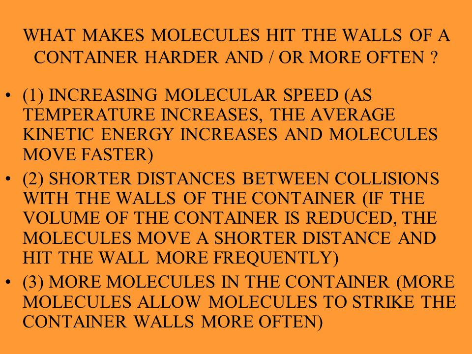 WHAT MAKES MOLECULES HIT THE WALLS OF A CONTAINER HARDER AND / OR MORE OFTEN
