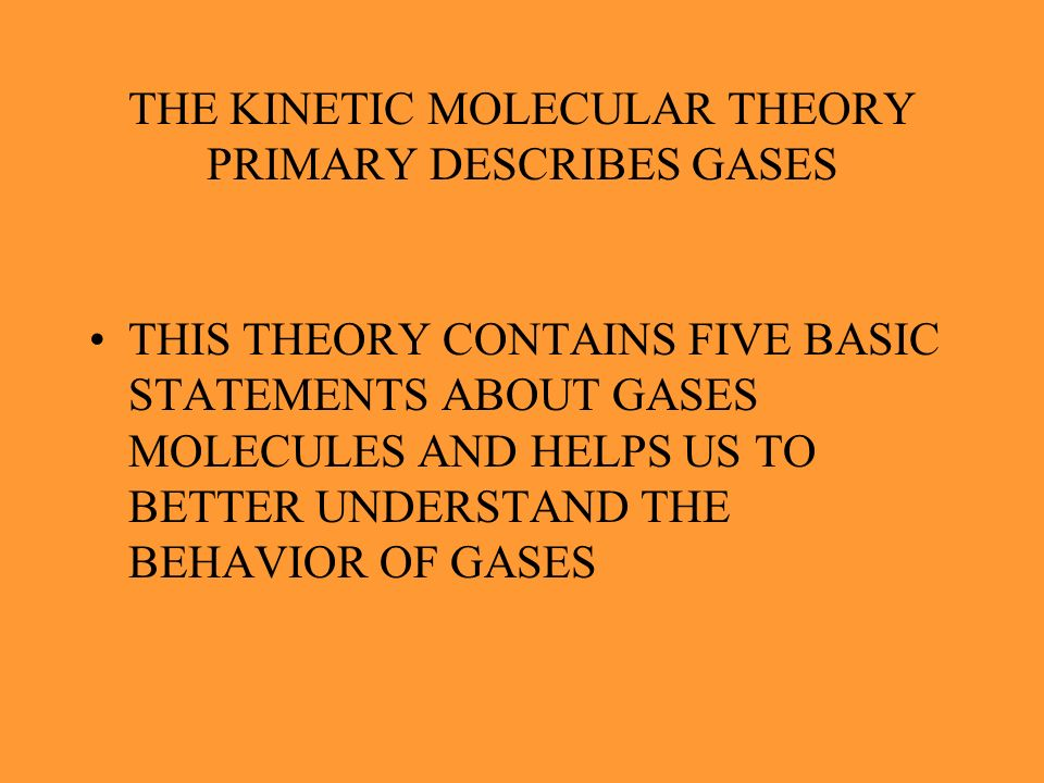 THE KINETIC MOLECULAR THEORY PRIMARY DESCRIBES GASES