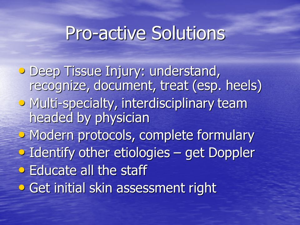 Pro-active Solutions Deep Tissue Injury: understand, recognize, document, treat (esp. heels)