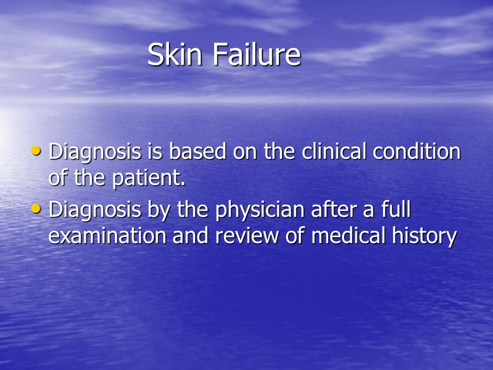 Skin Failure Diagnosis is based on the clinical condition of the patient.