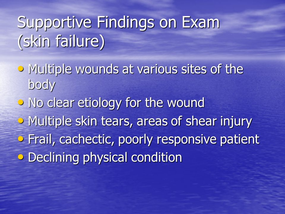 Supportive Findings on Exam (skin failure)