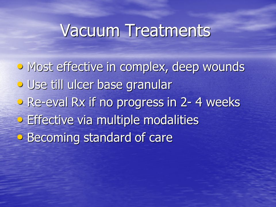 Vacuum Treatments Most effective in complex, deep wounds