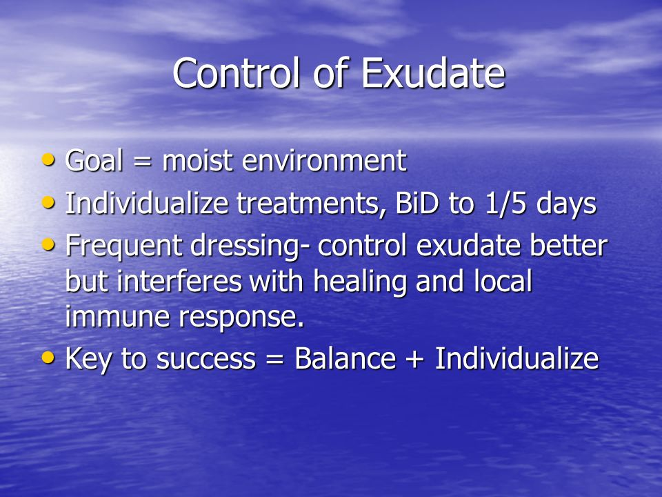 Control of Exudate Goal = moist environment