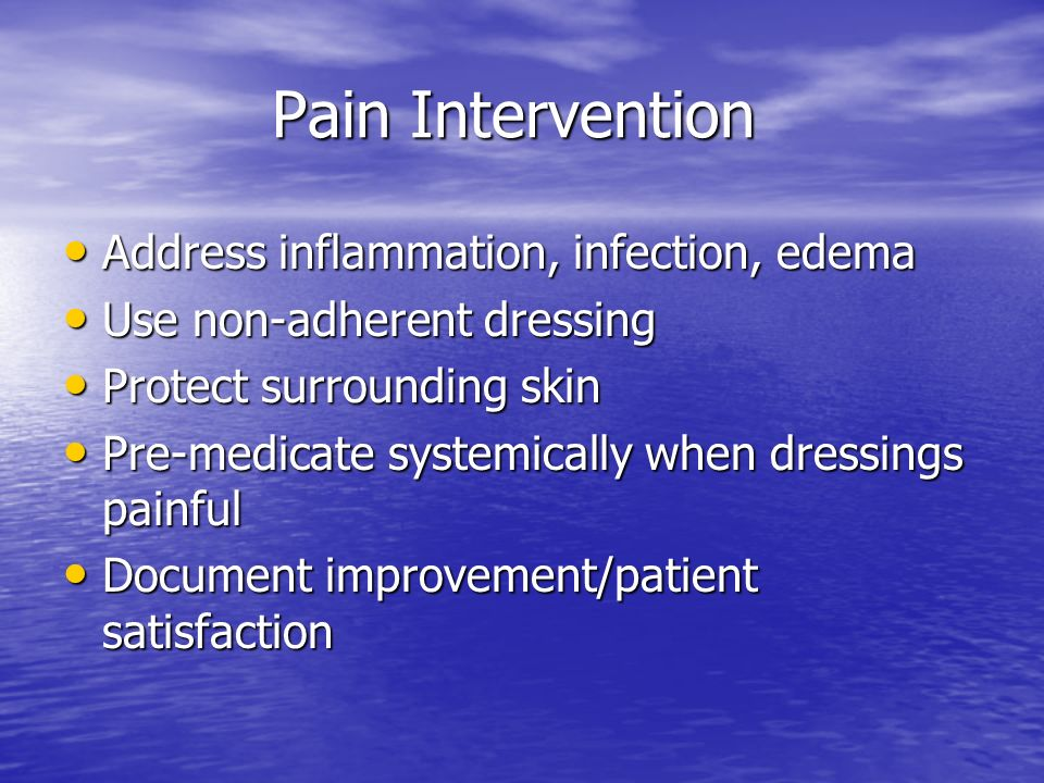 Pain Intervention Address inflammation, infection, edema