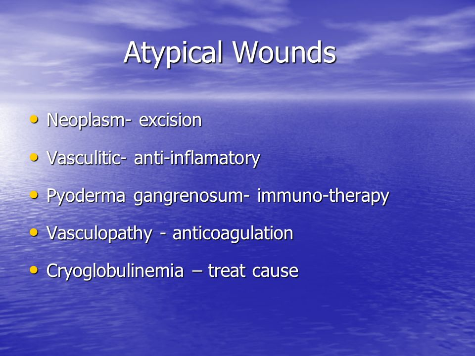 Atypical Wounds Neoplasm- excision Vasculitic- anti-inflamatory