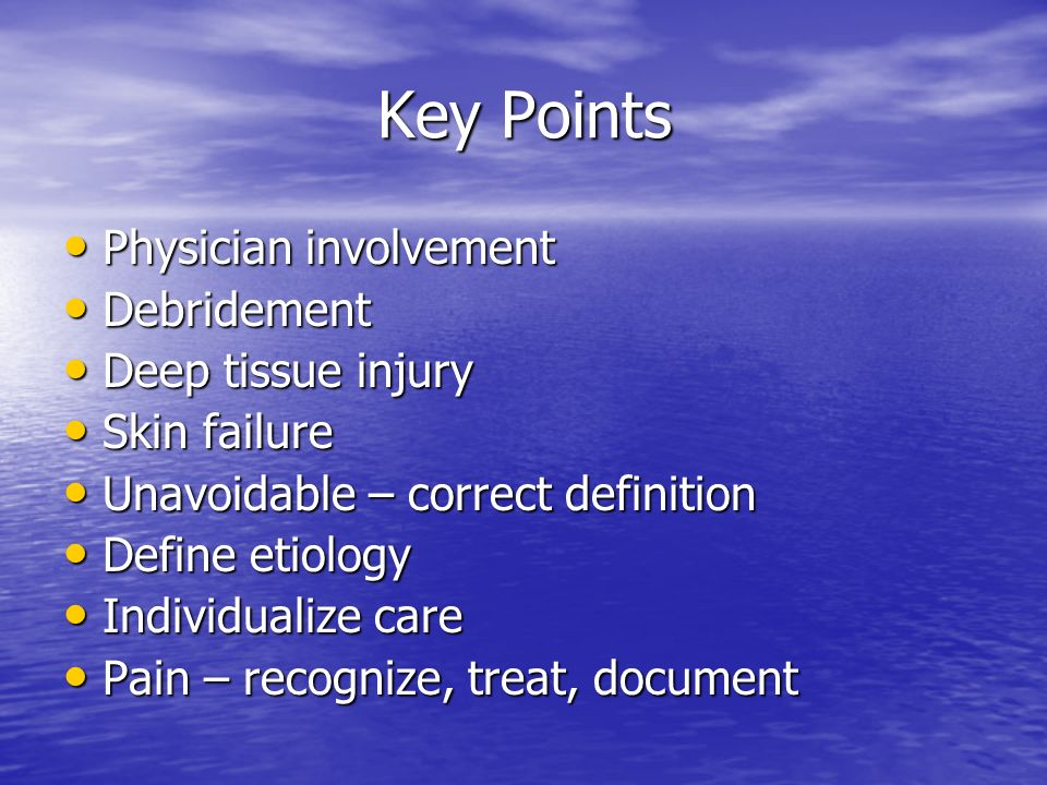 Key Points Physician involvement Debridement Deep tissue injury