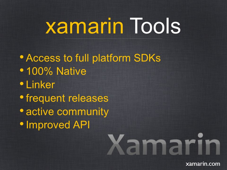 xamarin Tools Access to full platform SDKs 100% Native Linker