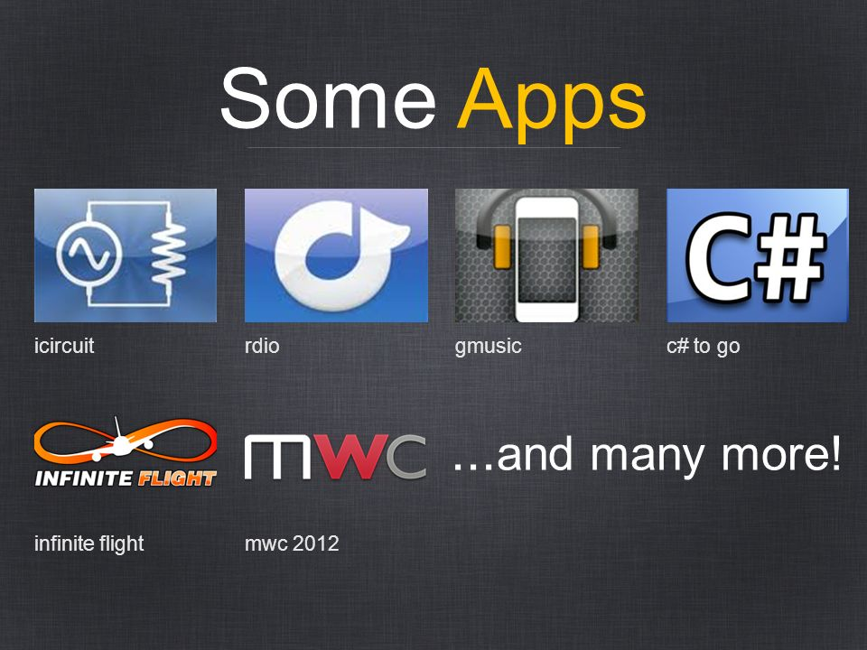 Some Apps ...and many more! icircuit rdio gmusic c# to go