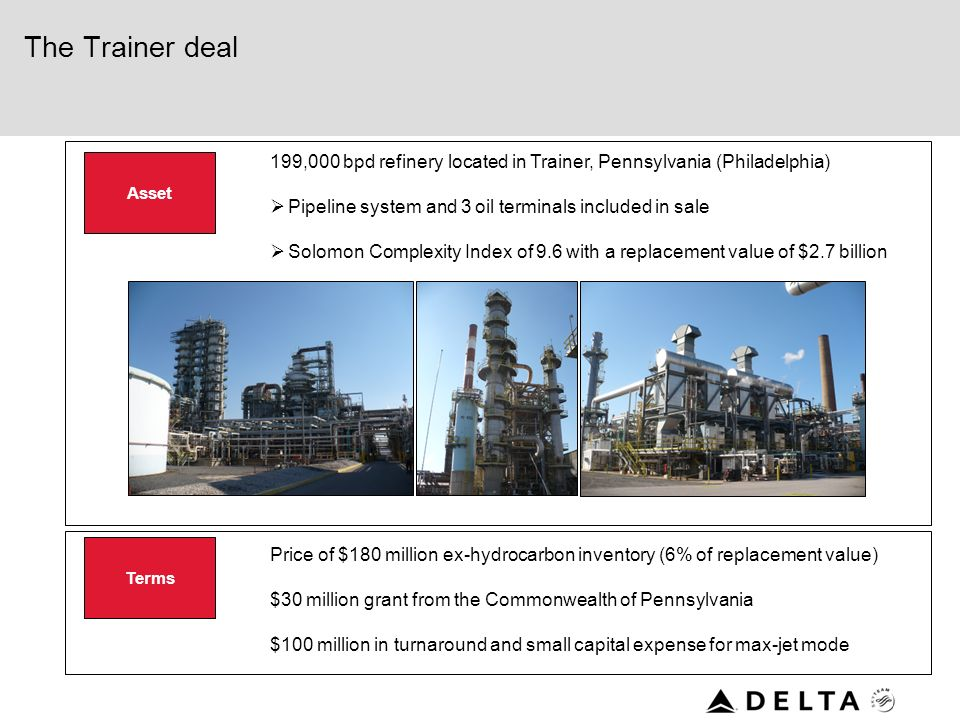 The Trainer deal 199,000 bpd refinery located in Trainer, Pennsylvania (Philadelphia) Pipeline system and 3 oil terminals included in sale.