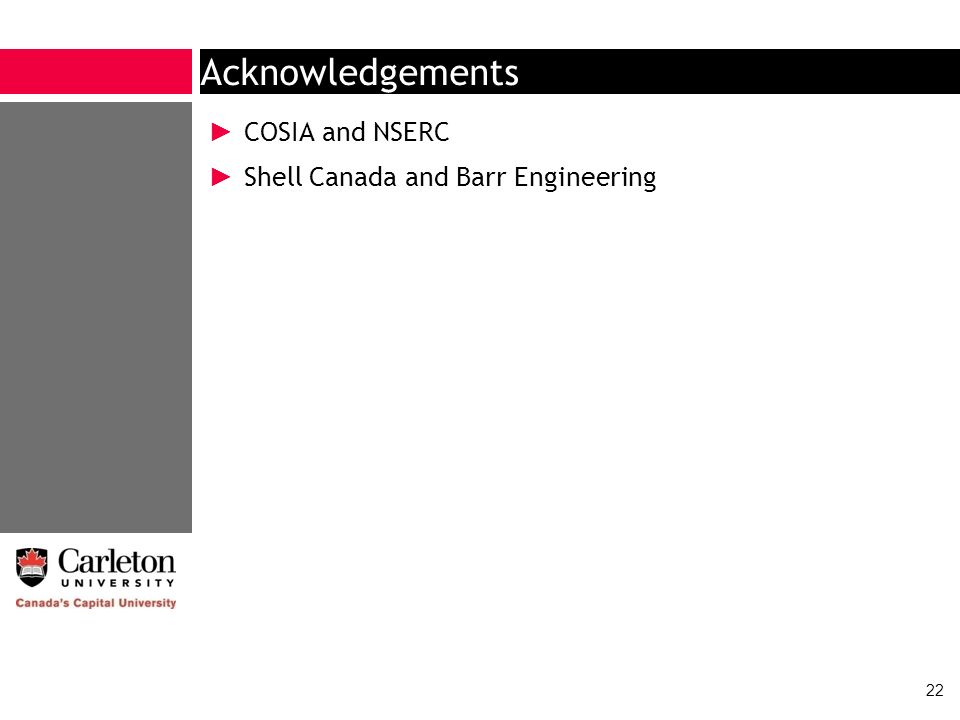 Acknowledgements COSIA and NSERC Shell Canada and Barr Engineering