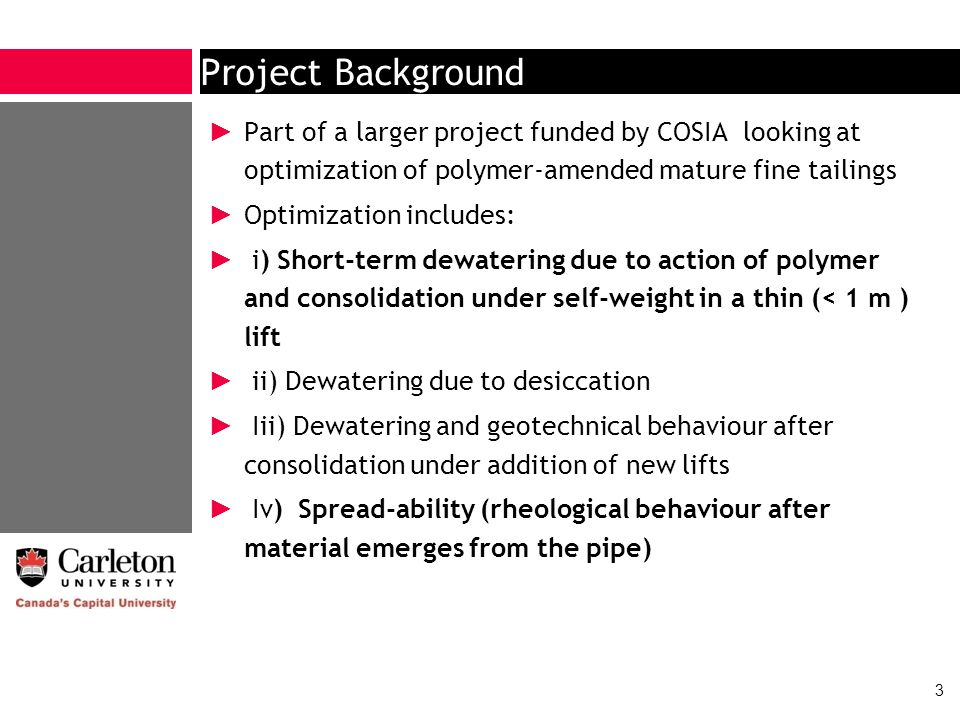 Project Background Part of a larger project funded by COSIA looking at optimization of polymer-amended mature fine tailings.