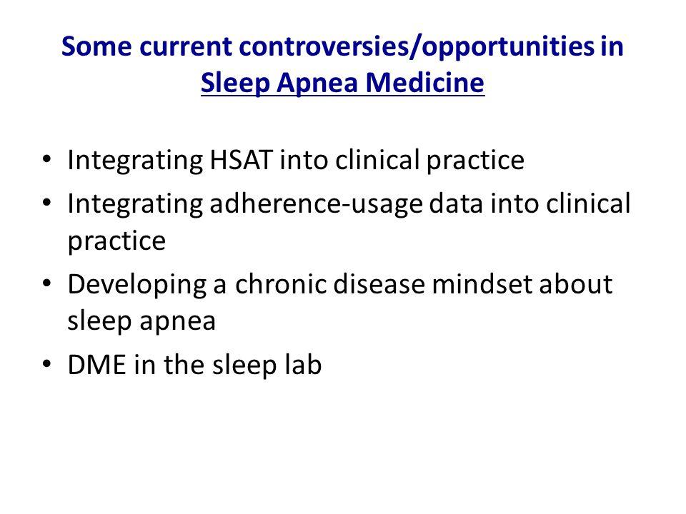 Some current controversies/opportunities in Sleep Apnea Medicine
