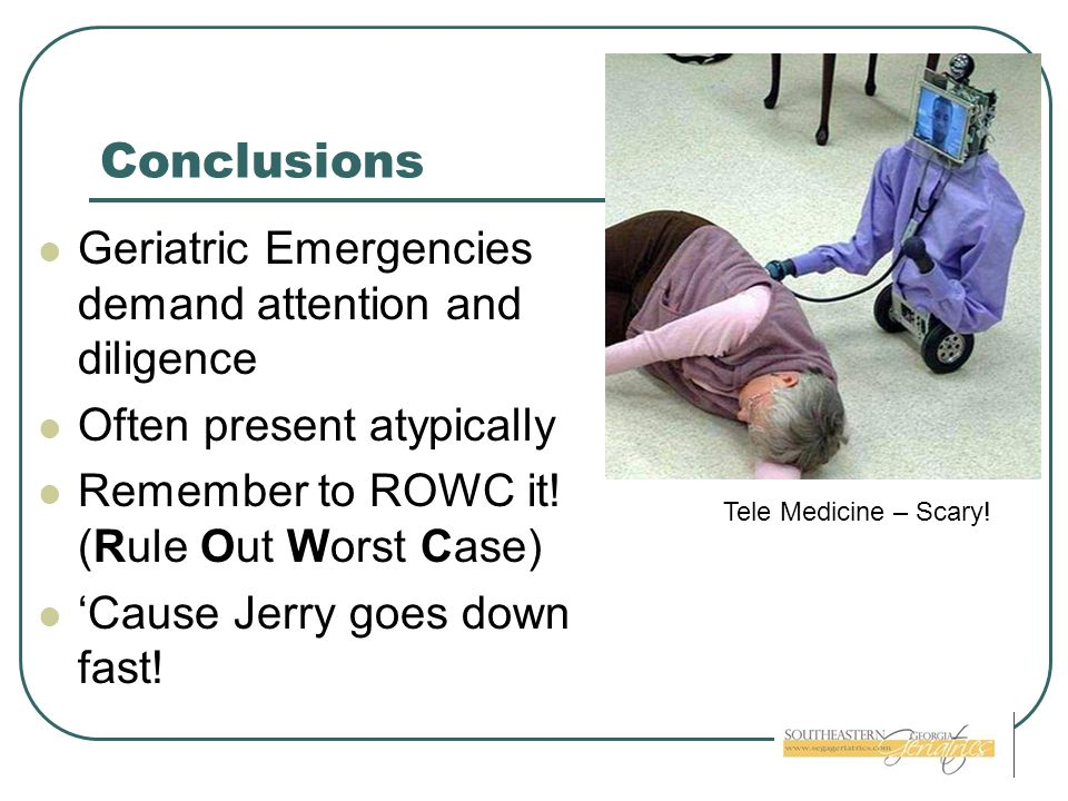 Conclusions Geriatric Emergencies demand attention and diligence