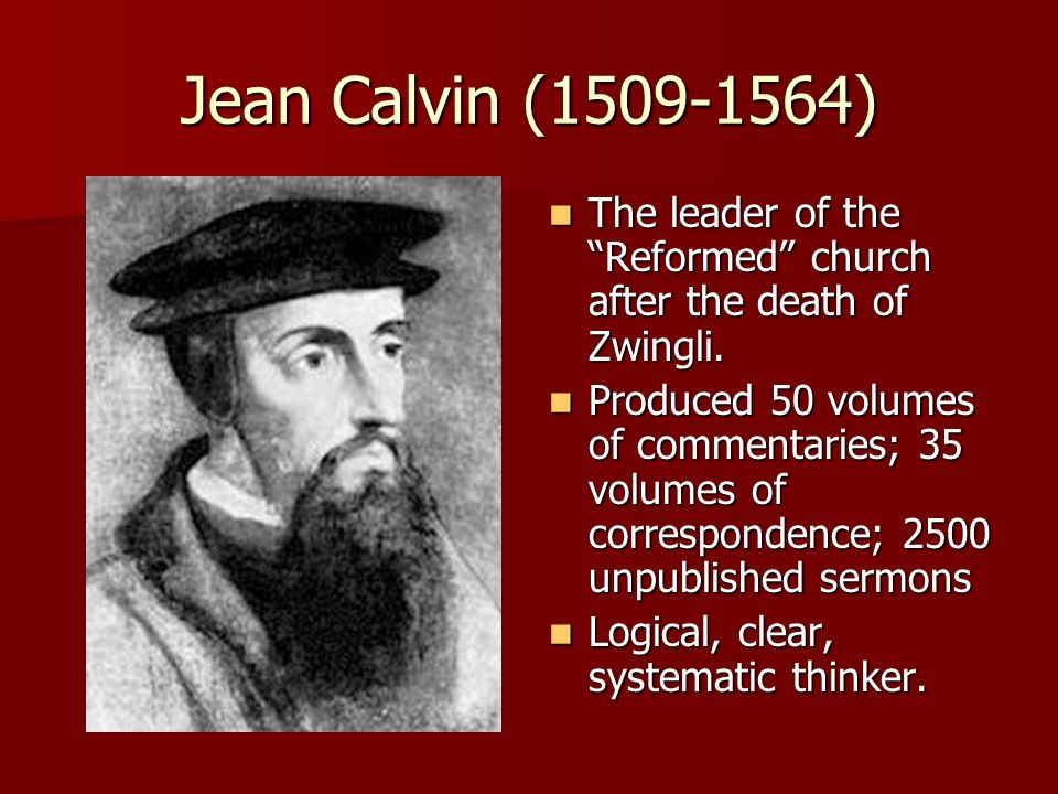 Jean Calvin ( ) The leader of the Reformed church after the death of Zwingli.