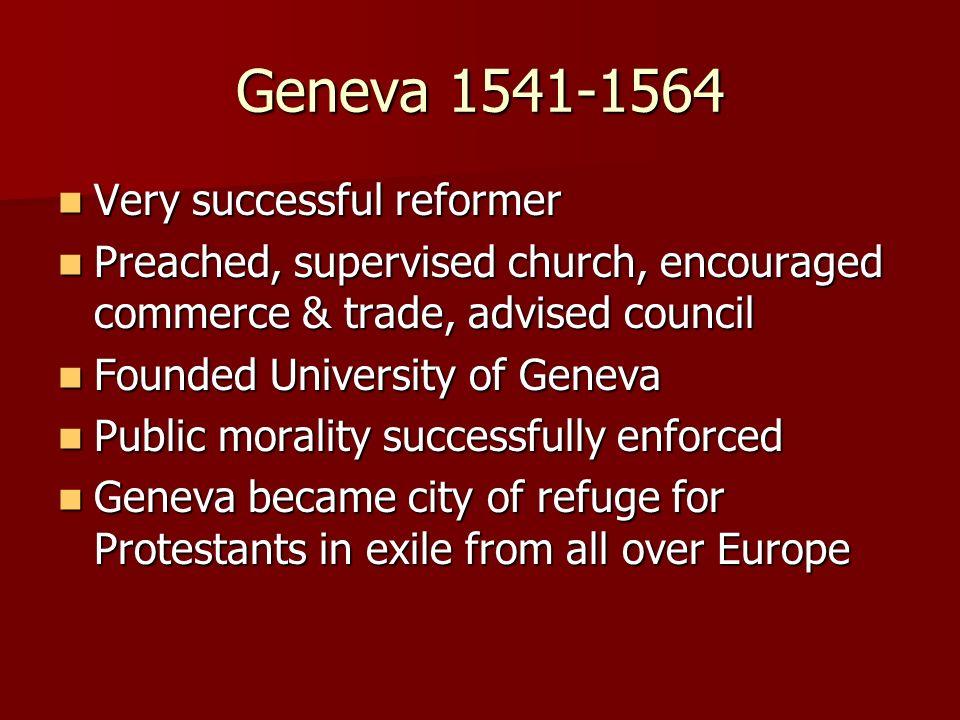 Geneva 1541-1564 Very successful reformer